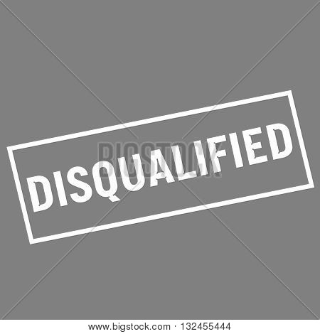 DISQUALIFIED white wording on rectangle gray background