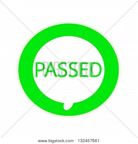 Passed green wording on Circular white speech bubble