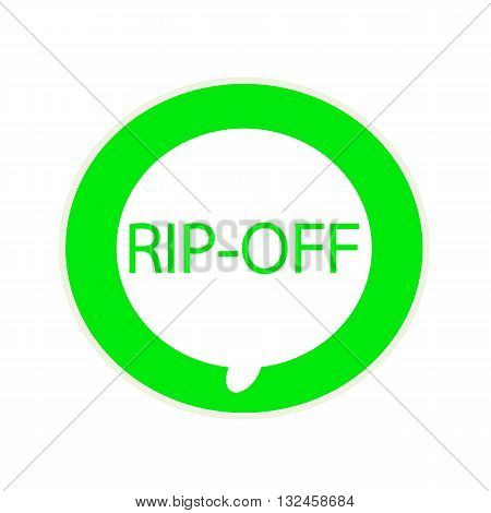 RIP-OFF green wording on Circular white speech bubble