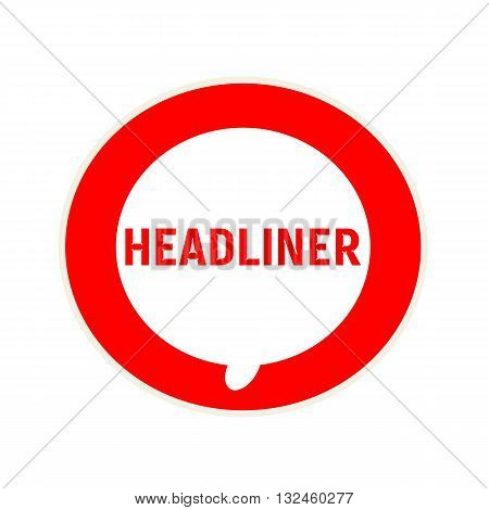 HEADLINER red wording on Circular white speech bubble