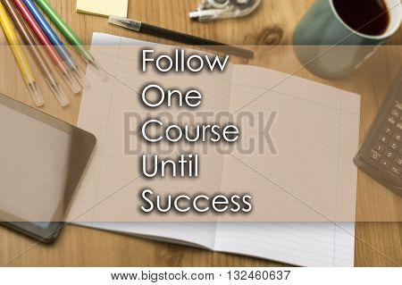 Follow One Course Until Success Focus - Business Concept With Text