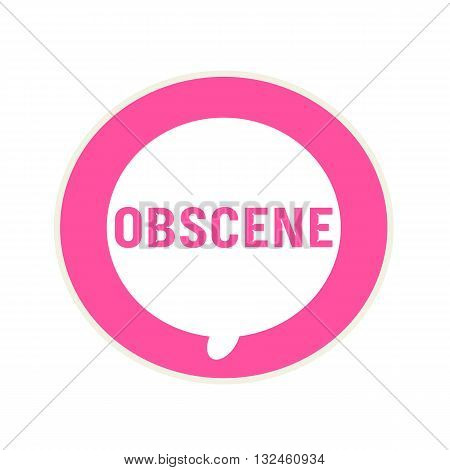 OBSCENE pink wording on Circular white speech bubble