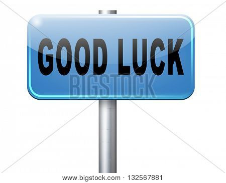 Good luck or fortune, best wishes wish you the best of luck, road sign billboard.