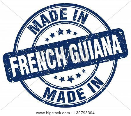 made in French Guiana blue round vintage stamp.French Guiana stamp.French Guiana seal.French Guiana tag.French Guiana.French Guiana sign.French.Guiana.French Guiana label.stamp.made.in.made in.