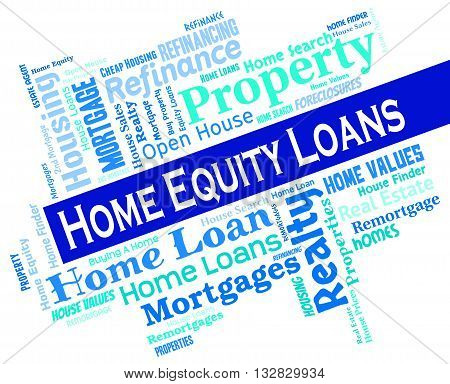 Home Equity Loans Shows Lend Capital And Borrowing