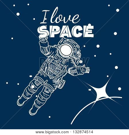 I love space poster astronaut in space hand drawn vector illustration