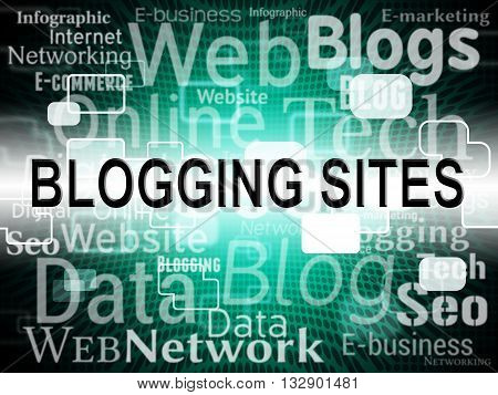 Blogging Sites Shows Web Weblog And Websites