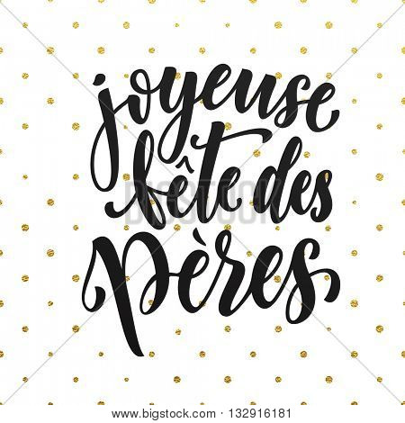 Joyeuse Fete des Peres vector greeting card text. Father Day lettering on gold glitter polka dot pattern. French Fathers Day hand drawn golden calligraphy on white background wallpaper.