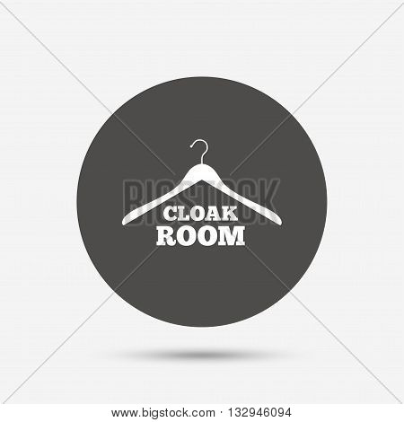 Cloakroom sign icon. Hanger wardrobe symbol. Gray circle button with icon. Vector