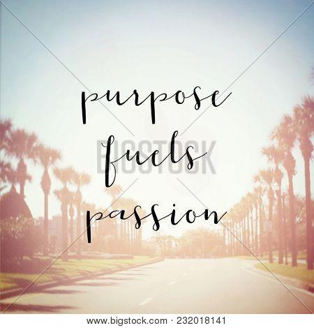Quote - Purpose fuels passion