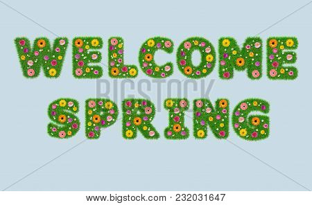 Welcome Spring Inscription From The Letters Of Grass With Flowers On An Isolated Blue Background 3d