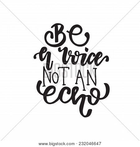 Lettering Be A Voice, Not An Echo. Vector Illustration.
