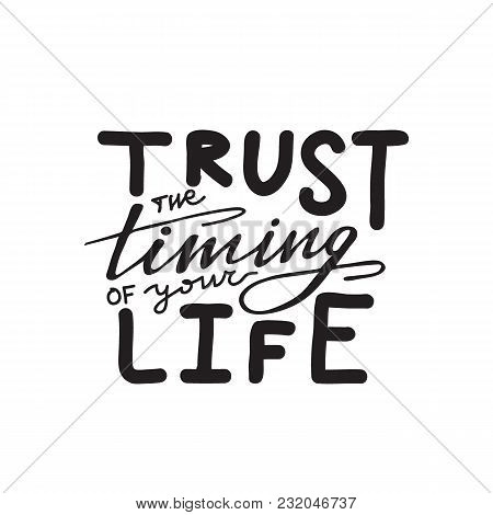 Lettering Trust The Timing Of Your Life. Vector Illustration.