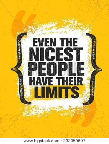 Even The Nicest People Have Their Limits. Inspiring Creative Motivation Quote Poster Template. Vecto