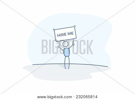 Character looking for a job holding a placard with the text Hire me. Vector doodle illustration with stick figure character for job concepts