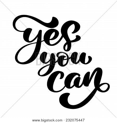 Inspirational Quote Yes You Can. Hand Written Calligraphy Text. Motivational Saying For Wall Decorat