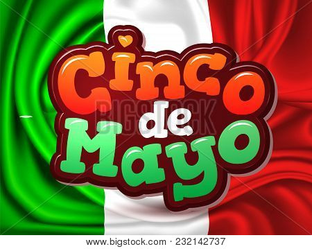 Cinco De Mayo Holiday Inscription On Realistic Silk Mexican Flag. Waving Mexico State Symbol. Nation