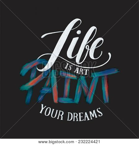 Life is art paint your dreams handdrawn motivational illustration