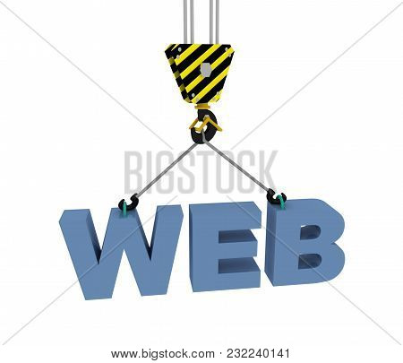 3d Web Building Concept. Crane Hook With Word Web. 3d Rendered Illustration