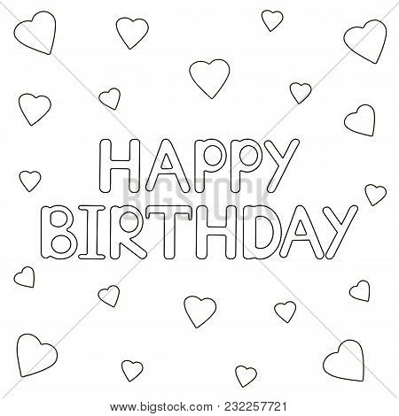 Happy Birthday Card With Hearts. Coloring Page. Vector Illustration