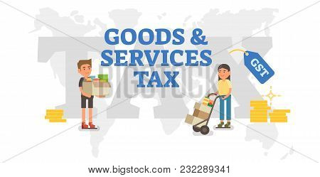Good And Services Tax Concept Vector Illustration With World Map And Two Persons Delivering Cardboar