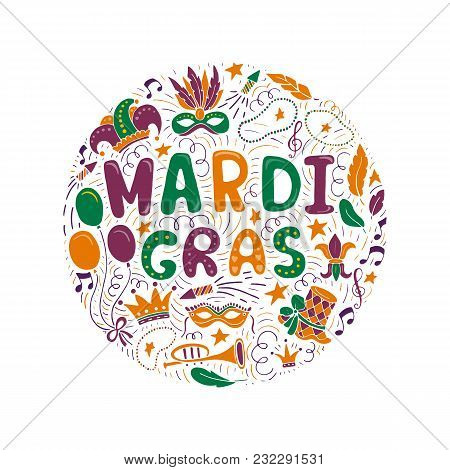 Vector Set Of Carnival Elements And Lettering Made In Circle. Mardi Gras Hand Drawn Background.