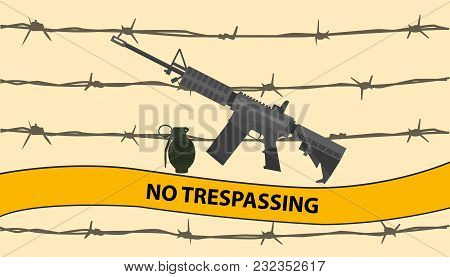 No Trespassing Restricted Area With Riffle Gun Bomb Grenade And Barbed Wire Vector Graphic Illustrat