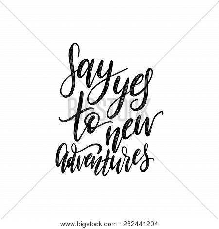 Say Yes To New Adventures Handwritten Motivational Phrase. Vector Calligraphic Illustration On White