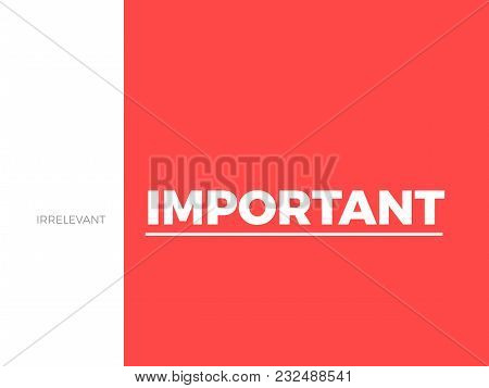 Minimal Concept Of The Difference Between Important And Irrelevant. Difference Of The Meanings Is Sh