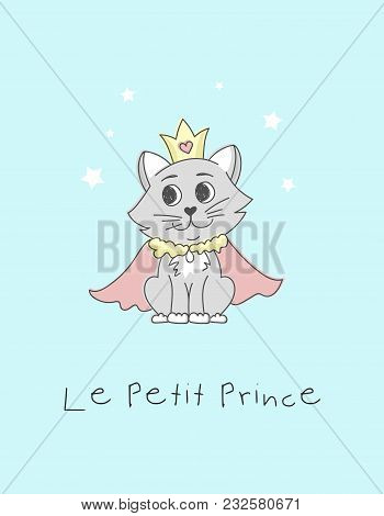 Le Petite Prince Phrase In French Means Little Prince. Little Prince Cute Card With Hand Drawn Cat,