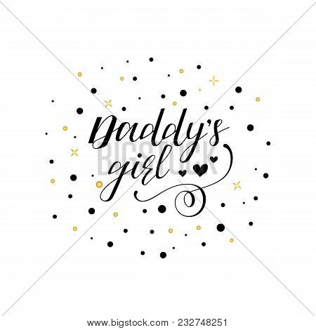 Daddy's Girl. Modern Hand Lettering. For Greeting Cards, Banners, T-shirt Design.