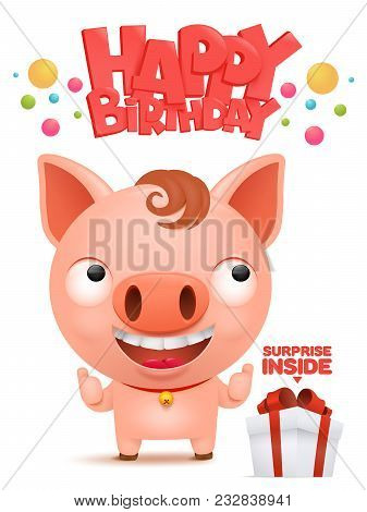 Happy Birthday To You Funny Little Pig Cartoon Emoji Characte. Vector Illustration