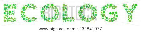 Ecology Text Mosaic Of Circle Dots In Different Sizes And Ecological Green Color Tinges. Circle Dots