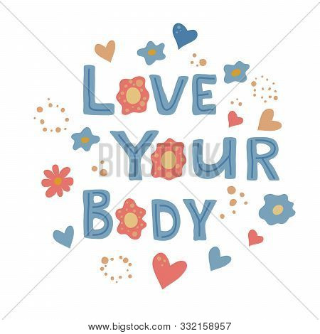 Love Your Body Phrase With Floral Ornament And Hearts. Body Positive Inspirational Quote. Vector Car