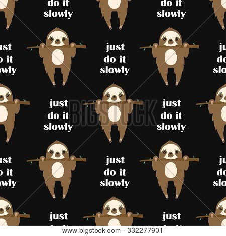 Seamless Pattern Of Cute Sloth Hanging On The Tree And Lettering Just Do It Slowely Isolated On Blac