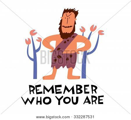 Cute Primitive Brutal Positive Man Illustration And Phrase Remember Who You Are. Ironic Vector Graph
