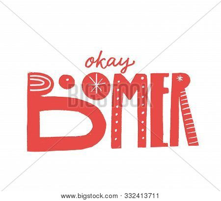 Okay Boomer Text, Hand Lettering Inscription. Generation Z Quote For T-shirt Print, Sarcastic Cards