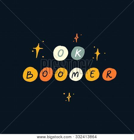 Ok Boomer Text, Hand Lettering Inscription. Gen Z Phrase For T-shirt Print, Sarcastic Cards And Appa