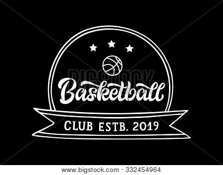 Basketball Club Hand Written Lettering Logo, Emblem With Ball And Stars. Vector Illustration For Ban