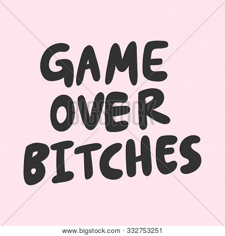 Game Over Bitches. Sticker For Social Media Content. Vector Hand Drawn Illustration Design.