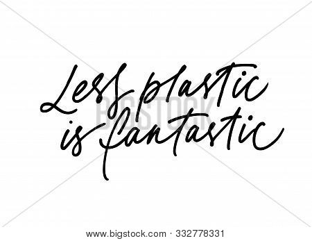 Less Plastic Is Fantastic Ink Pen Handdrawn Lettering. Grunge Brushstroke Rhyme Phrase Isolated Vect