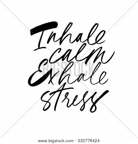 Inhale Calm Exhale Stress Ink Pen Freehand Lettering. Grunge Brushstroke Slogan Isolated Vector Call