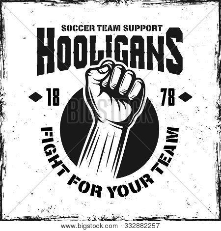 Hooligans Soccer Team Support Vintage Emblem With Hand Fist Vector Illustration