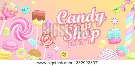 Candy Shop Welcome Banner. Inviting Poster With Sweets -candy, Macaroon, Candy Cane, Lollipop, Caram