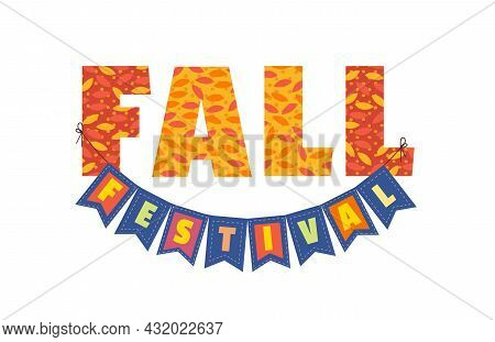 Fall Festival. Hand Drawn Typographic Element. Fancy Letters, Flags, Autumnal Leaves. Text Isolated