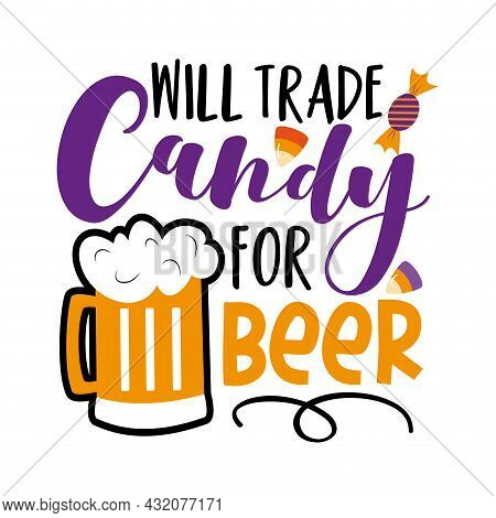 Will Trade Candy For Beer - Funny Saying For Halloween, With Beer Mug And Candies. Good For T Shirt