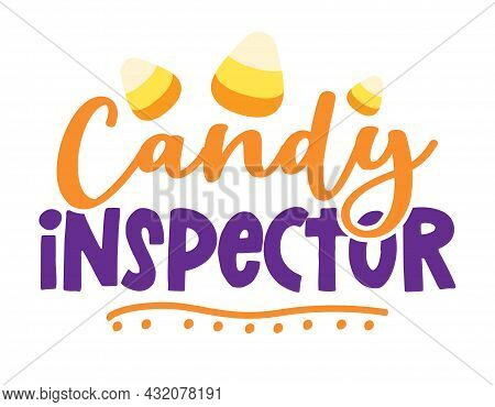 Official Candy Inspector - Quote With Candy Corn Sugars. Happy Halloween Decoration. Good For Trick