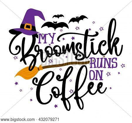 My Broomstick Runs On Coffee - Halloween Quote On White Background With Broom, Bats And Witch Hat. G