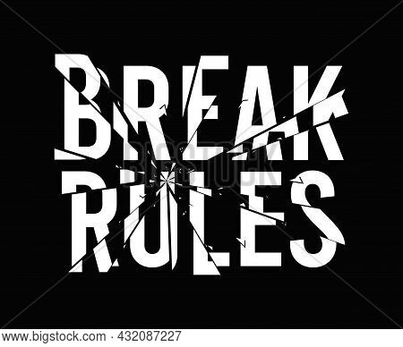 Break Rules - Slogan For T-shirt Design With Broken Glass Effect. Typography Graphics For Tee Shirt,