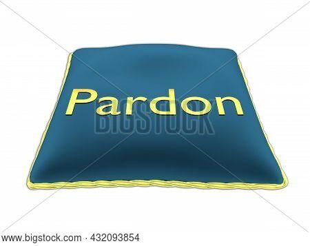 3d Illustration Of A Pardon Title On Blue Velvet Pillow, Isolated On White.